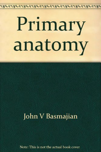 Primary anatomy: Basmajian, John V