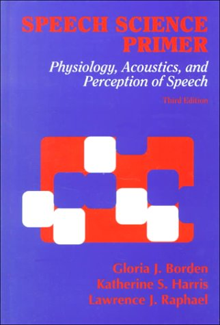 Speech Science Primer: Physiology, Acoustics, and Perception: J. Borden. PhD