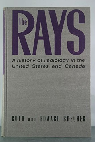9780683010503: Rays: History of Radiology in the United States and Canada