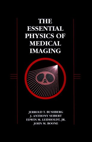The Essential Physics of Medical Imaging: Jerrold T. Bushberg