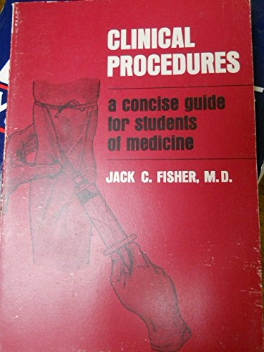 Clinical Procedures: A Concise Guide for Students of Medicine: Jack C. Fisher