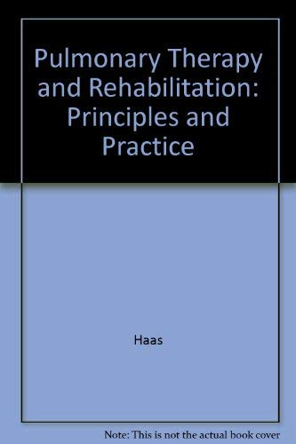 Pulmonary Therapy and Rehabilitation: Principles and Practice, 2nd Edition;: Haas, Francois, And ...
