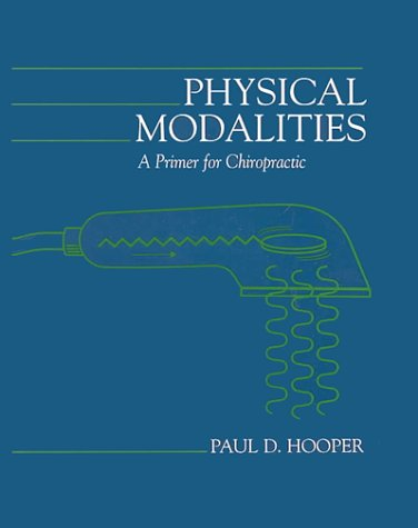 Physical Modalities: A Primer for Chiropractic Students: Hooper, Paul D.