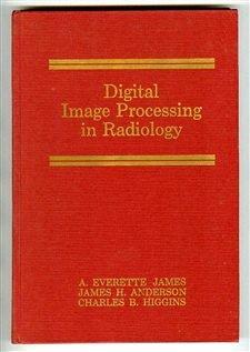 Digital Image Processing in Radiology: James, A. Everette