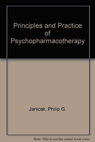 Principles and Practice of Psychopharmacotherapy: Janicak, Philip G.;