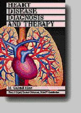 Heart Disease Diagnosis and Therapy: A Practical: Khan, M. I.