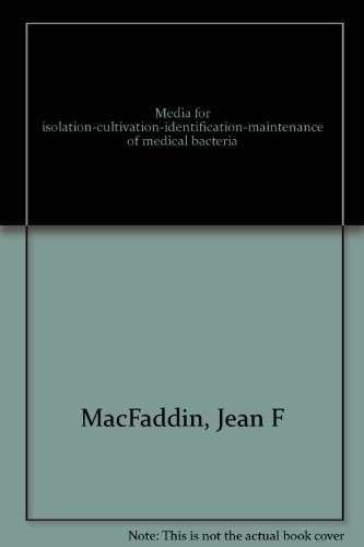 Media for isolation-cultivation-identification-maintenance of medical bacteria: Mac Faddin, Jean F