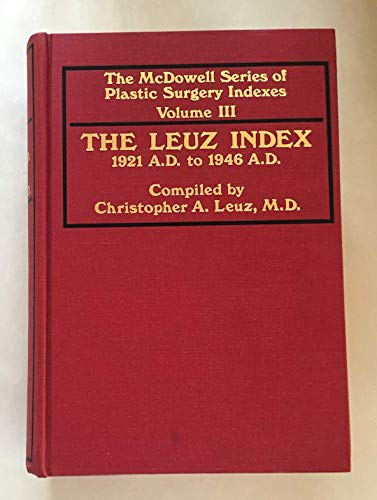 9780683057638: The Leuz index of plastic surgery, 1921 A.D. to 1946 A.D (The McDowell Series of Plastic Surgery Indexes Volume III)