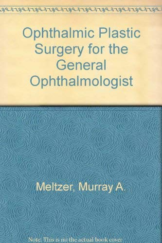 Ophthalmic plastic surgery for the general ophthalmologist: Meltzer, Murray A