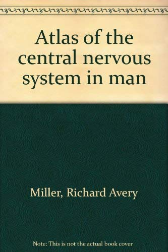 Atlas of the central nervous system in man: Miller, Richard Avery