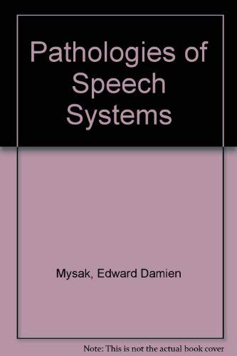 Pathologies of Speech Systems: Mysak, Edward Damien