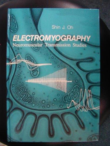 Electromyography: Neuromuscular Transmission Studies: Oh, Shin J., M.D.