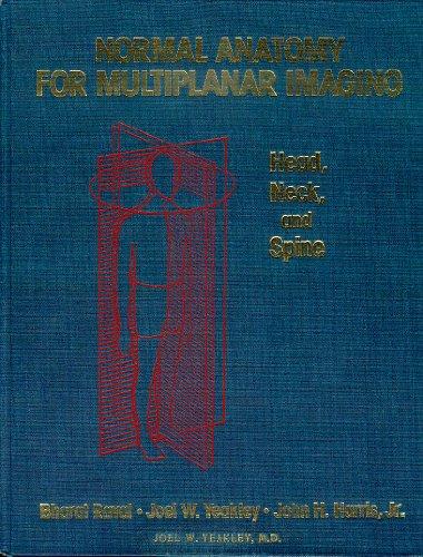 Normal Anatomy for Multiplanar Imaging: Head, Neck, and Spine (v. 1): Raval, Bharat, Yeakley, Joel ...