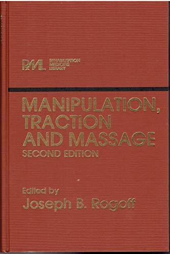 Manipulation, traction, and massage (Rehabilitation medicine library): Editor-Joseph B Rogoff