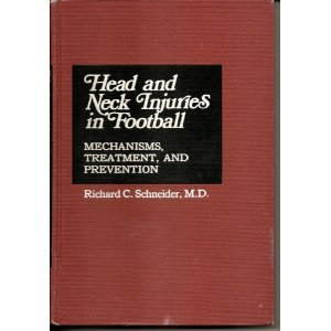 HEAD AND NECK INJURIES IN FOOTBALL: MECHANISMS, TREATMENT, AND PREVENTION.: Schneider, Richard C., ...