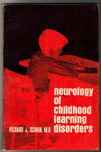 Neurology of childhood learning disorders: Schain, Richard J