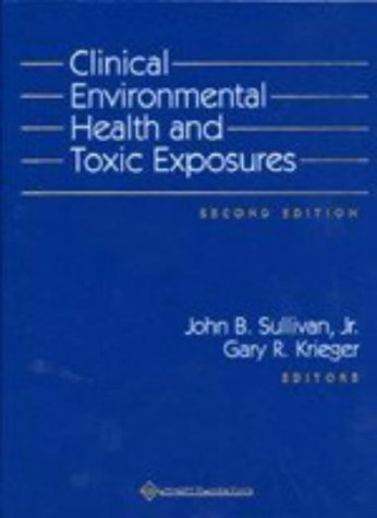 Clinical Environmental Health and Toxic Exposures - Second Edition: Sullivan, Jr. (Editors), John B...
