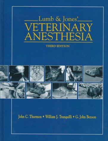 LUMB & JONES' VETERINARY ANESTHESIA; THIRD EDITION: Thurmon, John C.; Tranquilli, William ...