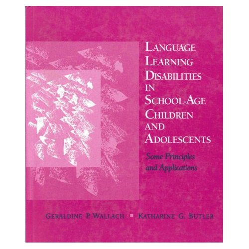 Language Learning Disabilities in School-Age Children: Editor-Geraldine P. Wallach;