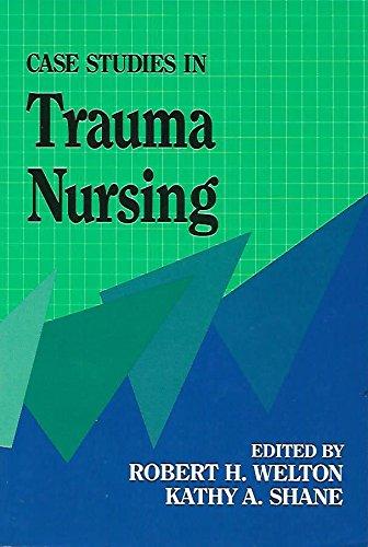 Case Studies in Trauma Nursing: Robert H. Welton, Kathy Ann Shane (Editor)