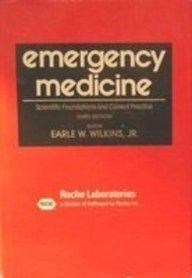 Emergency Medicine: Scientific Foundations and Current Practice: Earl W. Wilkins
