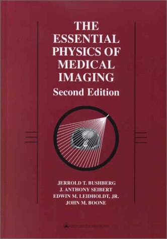 The Essential Physics of Medical Imaging (2nd: Jerrold T. Bushberg,