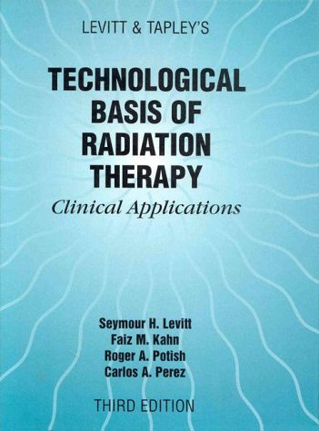 9780683301236: Levitt and Tapley's Technological Basis of Radiation Therapy: Clinical Applications