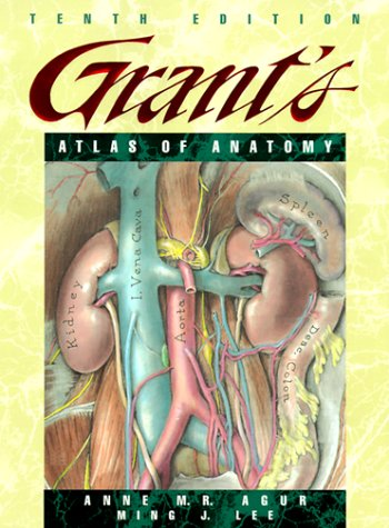 Grant's Atlas of Anatomy : Tenth Edition: Agur, Anne M. R. And Lee, Ming J.