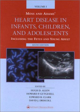 Moss and Adams' Heart Disease in Infants,: Allen MD, Hugh