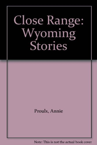 9780684008950: Close Range: Wyoming Stories