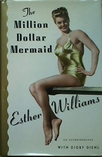 9780684009148: The Million Dollar Mermaid: An Autobiography by Diehl, Digby, Williams, Esther (1999) Hardcover