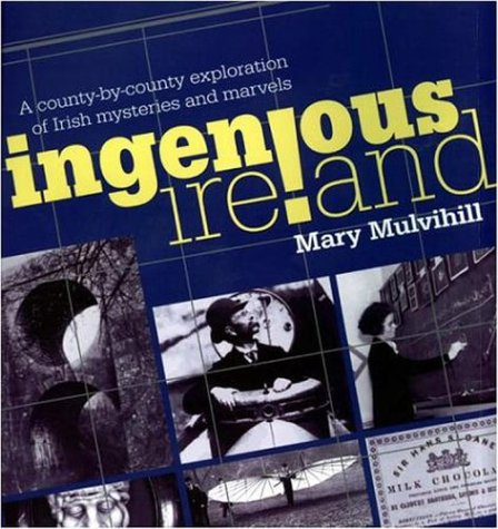 9780684020945: Ingenious Ireland: A County-by-County Exploration of the Mysteries and Marvels of the Ingenious Irish