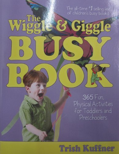 Busy Books: The Wiggle and Giggle Busy Book : 365 Fun, Physical Activities for Toddlers and Preschoolers