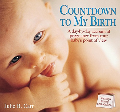 Countdown to My Birth: A day by day account from your baby's point of view: Carr, Julie B.
