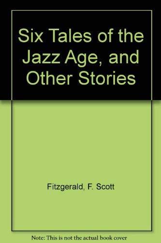 Six Tales of the Jazz Age, and: F. Scott Fitzgerald