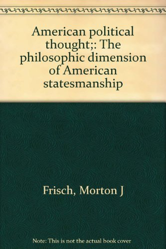 American political thought;: The philosophic dimension of American statesmanship: Frisch, Morton J