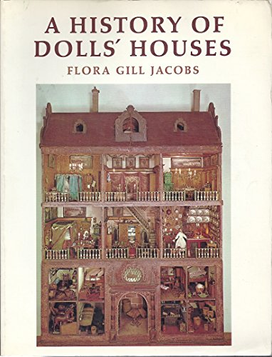 A History of Dolls' Houses: Jacobs, Flora Gill