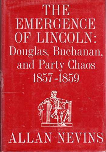 The Emergence of Lincoln, Vol. 1: Douglas,: Allan Nevins