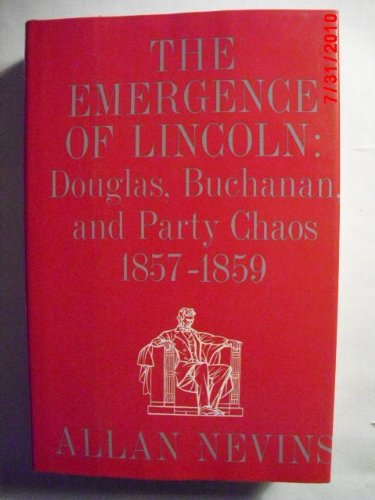 The Emergence of Linoln - Volume I: Douglas, Buchanan, and Party Chaos 1857-1859