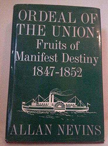 Ordeal of the Union, Vol. 1: Fruits of Manifest Destiny, 1847-1852: Nevins, A