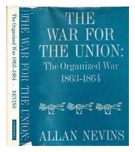 The Organized War, 1863-1864 [The War for the Union, Vol. III; The Ordeal of the Union, Vol. VII]