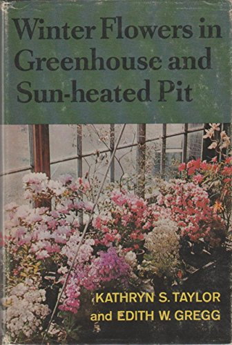 Winter Flowers in Greenhouse and Sun-Heated Pit: Taylor, Kathryn S.