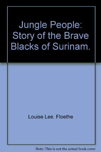 Jungle people;: Story of the brave Blacks of Surinam: Floethe, Louise Lee