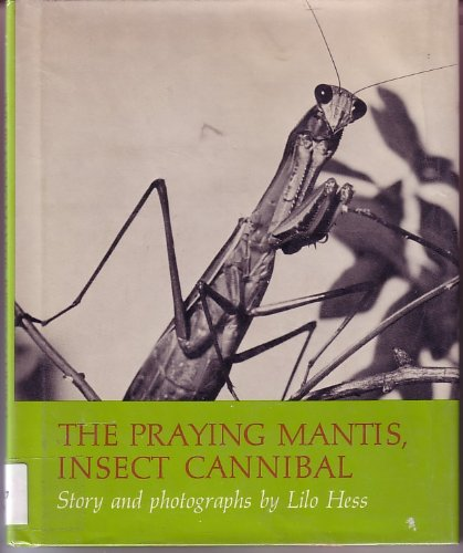 The praying mantis, insect cannibal;: Hess, Lilo