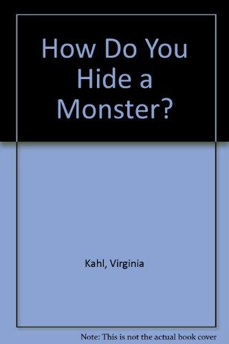 How Do You Hide a Monster?: Kahl, Virginia
