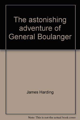 The astonishing adventure of General Boulanger: Harding, James