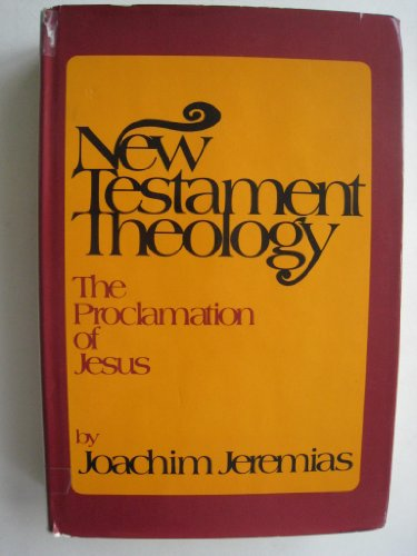 New Testament Theology: The proclamation of Jesus (0684123630) by Joachim Jeremias