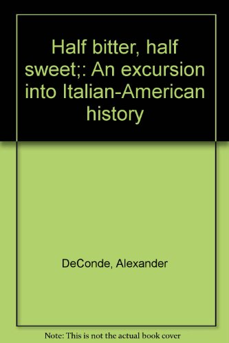 Half Bitter, Half Sweet: An Excursion into Italian-American History (Inscribed)