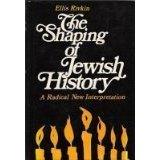 Shaping of Jewish History: A Radical New Interpretation, the: Rivkin, Ellis