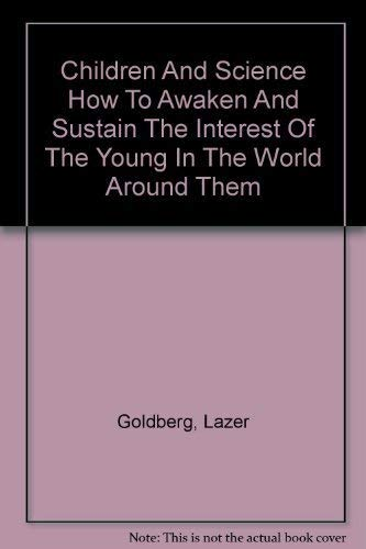 9780684124650: Children And Science How To Awaken And Sustain The Interest Of The Young In T...